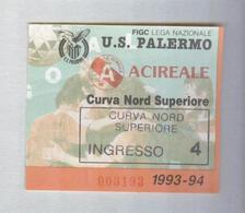 PALERMO-ACIREALE...1993-94...TICKET CALCIO..SOCCER..FOOTBALL.....BIGLIETTO PARTITA - Match Tickets