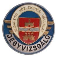 ~1980. 'Jegyvizsgáló - Budapesti Közlekedési Vállalat' Zománcozott Fém Jelvény (44mm) T:1-,2 - Coins & Banknotes