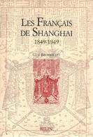 LES FRANCAIS DE SHANGHAI 1849 1949 CHINE COMMERCE COMPTOIR COLONIE - Histoire