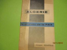 Guerre D'Algérie/Problémes De L'Algerie Et Du Sahara/Algérie Le Chemin De La Paix/Jacques SOUSTELLE/1960      VPN168 - Autres