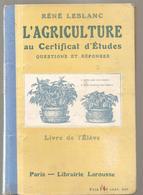 Scolaire L'agriculture Au Certificat D'étude Par René Leblanc Des Années 1915 De La Librairie Larousse - 12-18 Years Old