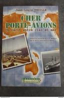 """Livre """"Cher Porte-Avions, Un Récit Entre Ciel Et Mer"""" Par Jean-Louis Thuille - Porte-avions Clemenceau, Marine Nationale - History"""