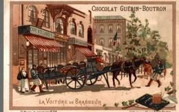 CHROMO CHOCOLAT GUERIN-BOUTRON PARIS  LA VOITURE DU BRASSEUR - Guérin-Boutron