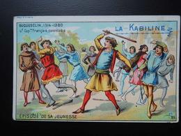 Chromo La KABILINE. Didactique 1890-1900. Histoire De France.DUGUESCLIN  Episodes De Sa Jeunesse - Unclassified