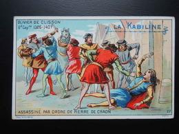 Chromo La KABILINE. Didactique 1890-1900. Histoire De France.Olivier De CLISSON. Assassiné. Pierre De CRAON - Unclassified