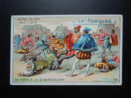 Chromo La KABILINE. Didactique 1890-1900. Histoire De France. Amiral  COLIGNY. Sa Mort à La St  BARTHELEMY - Unclassified