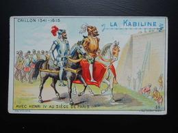 Chromo La KABILINE. Didactique 1890-1900. Histoire De France. CRILLON. Avec HENRI IV Au Siège De Paris - Unclassified