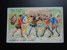 Chromo La KABILINE. Didactique 1890-1900. Histoire De France. Henri De GUISE. Assassinat Du Duc De Guise - Unclassified
