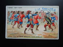 Chromo La KABILINE. Didactique 1890-1900. Histoire De France. CONDE. Jetant Son Bâton De Maréchal Dans La Mélèe - Unclassified