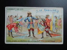 Chromo La KABILINE. Didactique 1890-1900. Histoire De France. LUXEMBOURG. Drapeaux Pris à NERWINDEN Et à STEINKERQUE - Unclassified