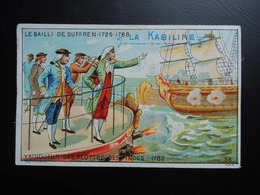 Chromo La KABILINE. Didactique 1890-1900. Histoire De France. BAILLI De SUFFREN. Vainqueur Des Flottes Des Indes. - Unclassified