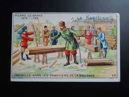 Chromo La KABILINE. Didactique 1890-1900. Histoire De France. PIERRE Le GRAND. Travaille Dans Les Chantiers De HOLLANDE - Unclassified