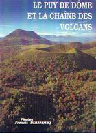 « Le Puy De Dôme Et La Chaîne Des Volcans » GRAVELINE    , N. P. & DEBAISIEUX, F. – Ed. Debaisieux, Beaumont (Fr) (1996) - Auvergne