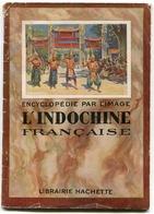 L'Indochine Française L'Encyclopédie Par L'Image - 1901-1940