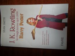 J.K. ROWLING La Magicienne Qui Créa Harry Potter - SEAN SMITH - Biographie