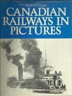 CANADIAN RAILWAYS IN PICTURES - ROBERT F. LEGGET ( EISENBAHNEN CHEMIN DE FER LOKOMOTIVEN LOCOMOTIVES ) - Chemin De Fer
