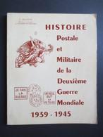 Histoire Postale Et Militaire De La Deuxième Guerre Mondiale - 1939 - 1945 - Livre - C. Deloste - 1980 - - Histoire