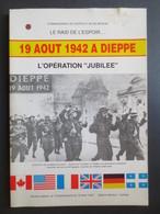 """Dieppe - Le Raid De L'Espoir - Livre - 19 Aout 1942 à Dieppe """" L'Opération Jubilée """" N° Spéciale Du Cinquentenaire - - War 1939-45"""