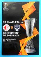 SK SLAVIA PRAHA Vs FC GIRONDINS DE BORDEAUX - 2018 UEFA EUROPA L. Football Match Programme Soccer Fussball Foot Programm - Tickets D'entrée