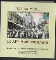 C'était Hier ...le XIe Arrondissement De Danielle Chadych Et Dominique Leborgne , Cpa Et Documents - Paris