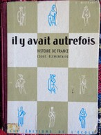 E. Billebault - Il Y Avait Autrefois ... - Histoire De France - Cours élémentaire - Les Éditions De L'École  . - Books, Magazines, Comics