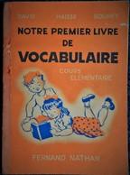 David / Haisse / Bouret - Notre Premier Livre De Vocabulaire - Cours élémentaire - Fernand Nathan - ( 1953 ) . - Livres, BD, Revues