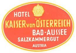 étiquette D'Hôtel / Bagages, Valise : Hotel Kaiser Von Österreich Bad-Aussee Salzkammergut Austria ( Autriche ) - Etiquettes D'hotels