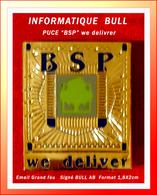 """SUPER PIN'S INFORMATIQUE : Emis Par """"BULL"""" Visuel Microprocesseur """"BSP We Delivrer, émaim Grand Feu Or Signé BULL AB - Computers"""