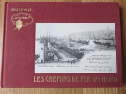 Les Chemins De Fer Du Nord - En Ce Temps Là...la Vapeur...La Vie Du Rail Paris 1985 160 Pages - Spoorwegen En Trams