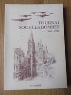 Tournai Sous Les Bombes 1940-1945  Y.Gahide  Ed.Société Royale D'Histoire Et D'Archéologie De Tournai  222 Pages  1984 - Geschiedenis