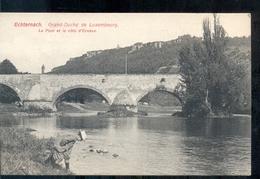 Luxemburg Luxembourg - Echternach - Grand Duche - Luxembourg POnt Core Ernzen  - 1910 - Postkaarten