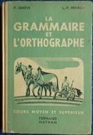 P. Denève / L.P. Renaud - La Grammaire Et L'Orthographe - Cours Moyen Et Supérieur - Fernand Nathan - ( 1952 ) . - Livres, BD, Revues