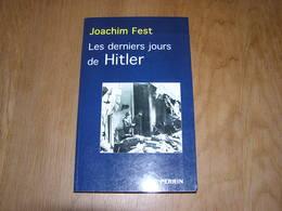 LES DERNIERS JOURS DE HITLER Joachim Fest Guerre 40 45 Allemagne Berlin Chute Du 3 ème Reich Nazi Bunker Armée Russe - War 1939-45