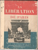 Livre La Libération De Paris - 150 Photographies Présentées Par Jacques De Lacretelle - 1945 - Dokumente