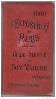 Guide Illustré Du Bon Marché - L'exposition Et Paris 1900 - 175 Gravures - Quelques Cartes En Couleur - Toerisme