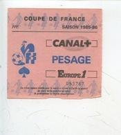 Ticket - Football - Coupe De France Saison 1985/86 - Canal PESAGE Europe 1 (FFF) - Tickets D'entrée
