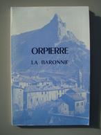 ORPIERRE LA BARONNIE. Histoire De La Baronnie D'Orpierre, Ancien Fief Des Princes D'Orange, Ancêtres De La Maison Royale - Documents Historiques