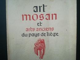ART MOSAN ET ARTS ANCIENS DU PAYS DE LIÈGE LIVRE RÉGIONALISME BELGIQUE WALLONIE EXPOSITION INTERNATIONALE ANNÉE 1951 - Cultura