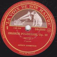 78 Trs - 30 Cm - Etat TB - ARTHUR RUBINSTEIN - GRANDE POLONAISE De CHOPIN  Op.22 - 1re Et 2e Parties - 78 T - Disques Pour Gramophone