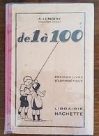 A. Lemoine - De 1 à 100 - Premier Livre D'Arithmétique - Librairie Hachette - (1931) Bel Etat - Livres, BD, Revues