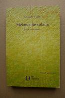 Claude Vigée - Mélancolie Solaire - Nouveaux Essais, Cahiers, Entretiens Inédits, Poèmes (2006-2008) - Livres, BD, Revues