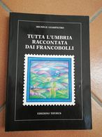 LIBRERIA FILATELICA: TUTTA L'UMBRIA RACCONTATA DAI FRANCOBOLLI DI GIAMPIETRO M. - Filatelia E Historia De Correos