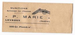 Sachet En Papier Neuf- MUNITIONS - Articles De Chasse - P. MARIE - LEVROUX (Indre) 500 Gr. Plomb N° - Old Paper