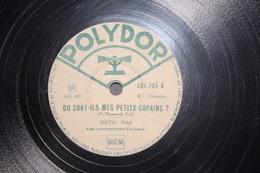 Polydor Edith Piaf Ou Sont-ils Mes Petits Copains C'est Un Monsieur Très Distingué 78 T - 78 T - Disques Pour Gramophone