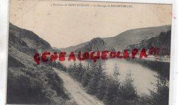 42 - ROCHETAILLEE - LE BARRAGE  ENVIRONS DE SAINT ETIENNE - Rochetaillee