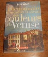 Dictionnaire Amoureux Et Savant Des Couleurs De Venise. Alain Buisine. 1998; - Dictionnaires