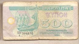 Ucraina - Banconota Circolata Da 500 Karbovanets P-90a - 1992 - Ucraina