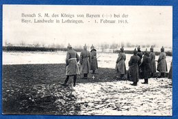 Lorraine --  Besuch SM Des Königs Von Bayern --  1 Fevrier 1915 - War 1914-18