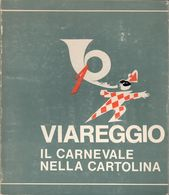 VIAREGGIO - IL CARNEVALE NELLA CARTOLINA - CIRCOLO FILATELICO APUANO DI VIAREGGIO - 95 PAGINE - 1983 - Catalogues De Maisons De Vente