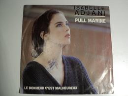 ISABELLE ADJANI. 45 TOURS DE 1983. PULL MARINE / LE BONHEUR C EST MALHEUREUX PHILIPS 880 010 7. ARTISTES CREDITES TELS - Vinyles
